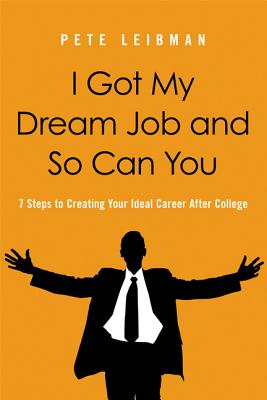 I Got My Dream Job and So Can You By Leibman, Pete